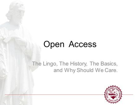 Open Access The Lingo, The History, The Basics, and Why Should We Care.