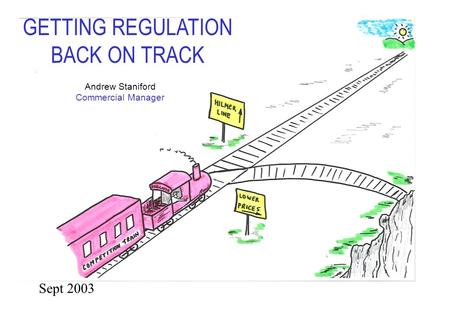 Andrew Staniford Commercial Manager GETTING REGULATION BACK ON TRACK Sept 2003.