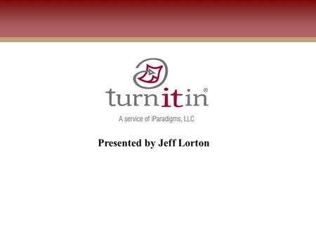 Presented by Jeff Lorton. Agenda Turnitin overview Open discussion.