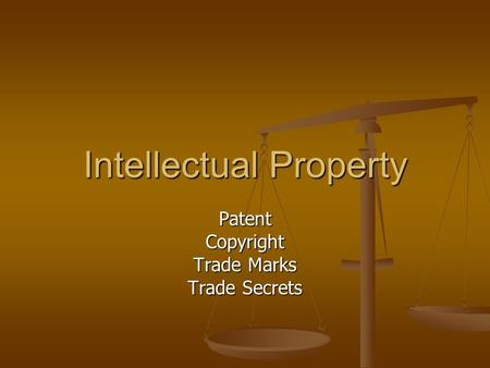 Intellectual Property PatentCopyright Trade Marks Trade Secrets.