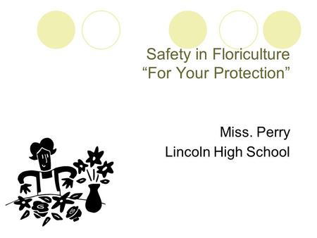 "Safety in Floriculture ""For Your Protection"" Miss. Perry Lincoln High School."