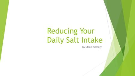 Reducing Your Daily Salt Intake By Chloe Memery. Why should I change my salt intake?  High blood pressure  Stroke  Coronary Heart Disease  Stomach.
