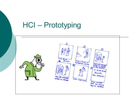 HCI – Prototyping. Why Prototype?  Prototyping is a well understood and used technique in design engineering where products are tested via a model prototype.