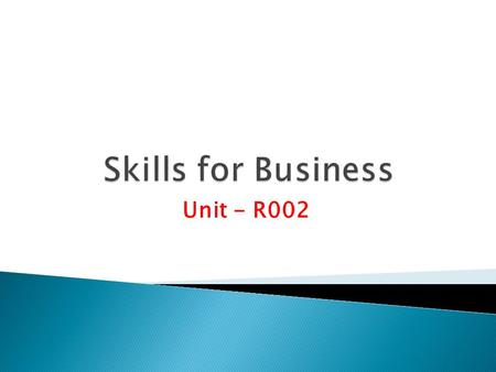 Unit - R002. 1. Create a folder In your ICT folder and Name it as R002_Skills_for_business. 2. Your folder structure should look like this R002_Skills_for_business.