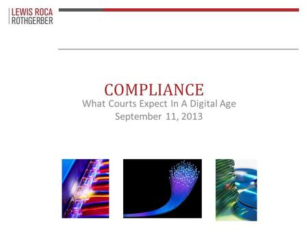 COMPLIANCE What Courts Expect In A Digital Age September 11, 2013.