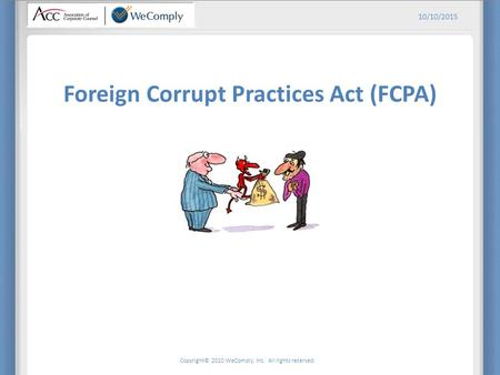 Copyright© 2010 WeComply, Inc. All rights reserved. 10/10/2015 Foreign Corrupt Practices Act (FCPA)