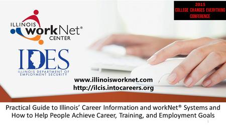Practical Guide to Illinois' Career Information and workNet® Systems and How to Help People Achieve Career, Training, and Employment Goals www.illinoisworknet.com.