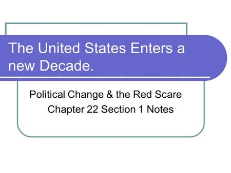 The United States Enters a new Decade. Political Change & the Red Scare Chapter 22 Section 1 Notes.