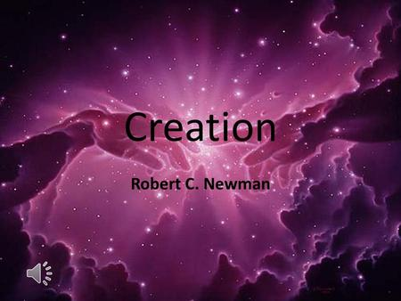 Creation Robert C. Newman. What is Creation? The view that everything but God was brought into existence by God, who alone has always existed. This is.