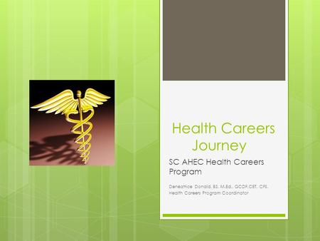 Health Careers Journey SC AHEC Health Careers Program Deneatrice Donald, BS, M.Ed., GCDF,CET, CFS, Health Careers Program Coordinator.
