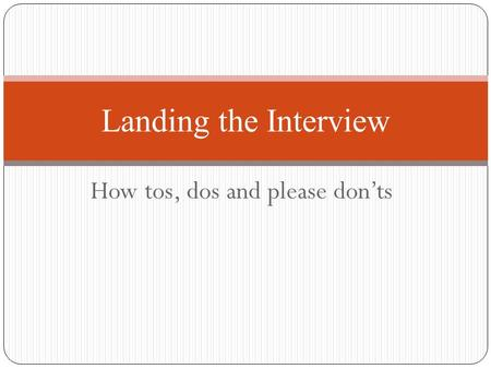 How tos, dos and please don'ts Landing the Interview.