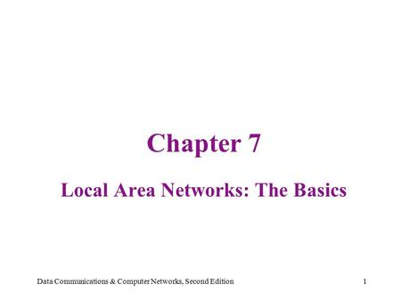 Data Communications & Computer Networks, Second Edition1 Chapter 7 Local Area Networks: The Basics.