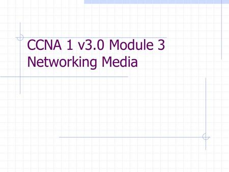 CCNA 1 v3.0 Module 3 Networking Media. Purpose of This PowerPoint This PowerPoint primarily consists of the Target Indicators (TIs) of this module in.