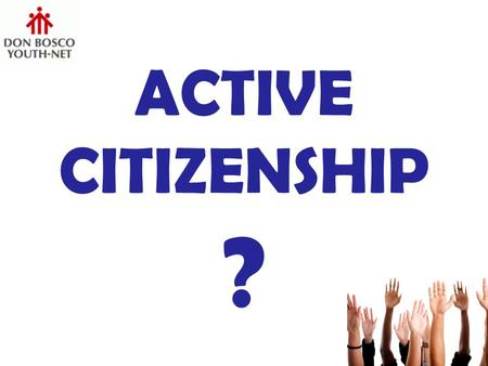 ACTIVE CITIZENSHIP ?. …involves volunteering but not all volunteering involves citizenship. ACTIVE CITIZENSHIP...
