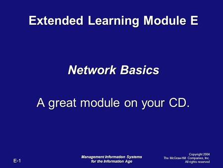 E-1 Management Information Systems for the Information Age Copyright 2004 The McGraw-Hill Companies, Inc. All rights reserved Extended Learning Module.