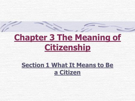 Chapter 3 The Meaning of Citizenship Section 1 What It Means to Be a Citizen.