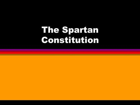 The Spartan Constitution. Social Groups l Spartan Citizens (Equals - homoioi) l Spartans who had lost full citizenship, either as punishment or because.