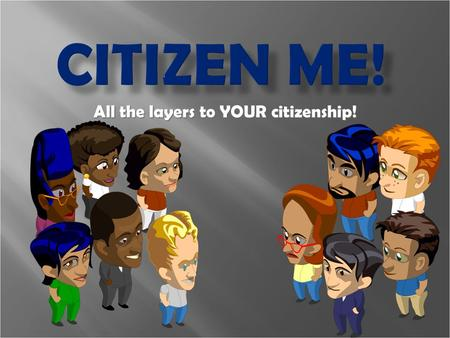 All the layers to YOUR citizenship!. I wonder what a CITIZEN is?