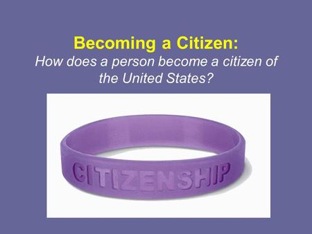 Becoming a Citizen: How does a person become a citizen of the United States?