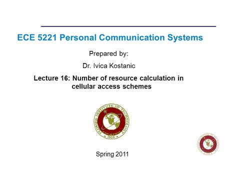 Florida Institute of technologies ECE 5221 Personal Communication Systems Prepared by: Dr. Ivica Kostanic Lecture 16: Number of resource calculation in.