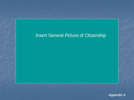 Appendix A Insert General Picture of Citizenship.