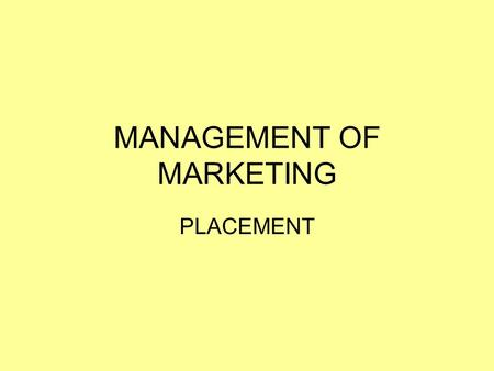 MANAGEMENT OF MARKETING PLACEMENT. LEARNING INTENTIONS AND SUCCESS CRITERIA LEARNING INTENTIONS: I understand the role of PLACEMENT as part of the marketing.