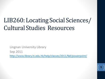 LIB260: Locating Social Sciences/ Cultural Studies Resources Lingnan University Library Sep 2011