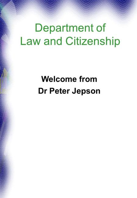 Department of Law and Citizenship Welcome from Dr Peter Jepson.