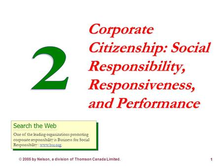 © 2005 by Nelson, a division of Thomson Canada Limited. 1 Corporate Citizenship: Social Responsibility, Responsiveness, and Performance Search the Web.