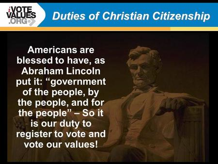 "Duties of Christian Citizenship Americans are blessed to have, as Abraham Lincoln put it: ""government of the people, by the people, and for the people"""
