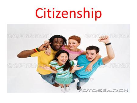 Citizenship. Who A person who by birth or by choice owes allegiance to the United States.