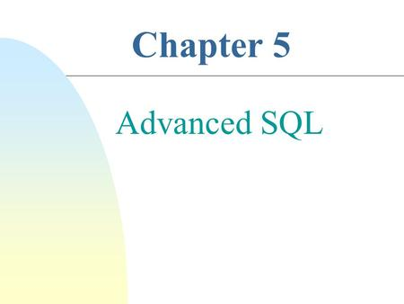 Chapter 5 Advanced SQL. 2 Recursion in SQL Example. Let Flights(Flight#, Source_City, Dest_City) be a relational schema DEN CHI SFO DAL NY UA 930 DL 900.