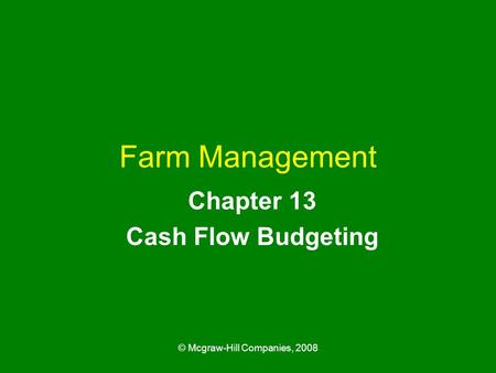 © Mcgraw-Hill Companies, 2008 Farm Management Chapter 13 Cash Flow Budgeting.
