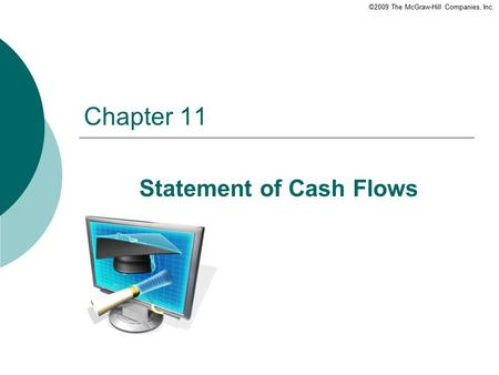 ©2009 The McGraw-Hill Companies, Inc. Chapter 11 Statement of Cash Flows.