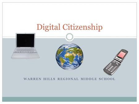 Digital Citizenship WARREN HILLS REGIONAL MIDDLE SCHOOL.
