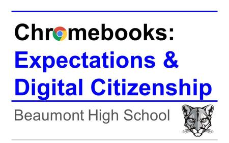 Chromebooks: Expectations & Digital Citizenship Beaumont High School.