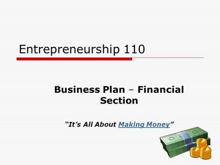 "Entrepreneurship 110 Business Plan – Financial Section ""It's All About Making Money""Making Money."