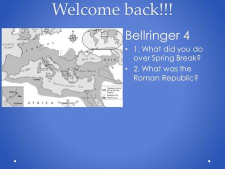 Welcome back!!! Bellringer 4 1. What did you do over Spring Break? 2. What was the Roman Republic?