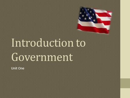 Introduction to Government Unit One. The purpose? To rule a country and its people.