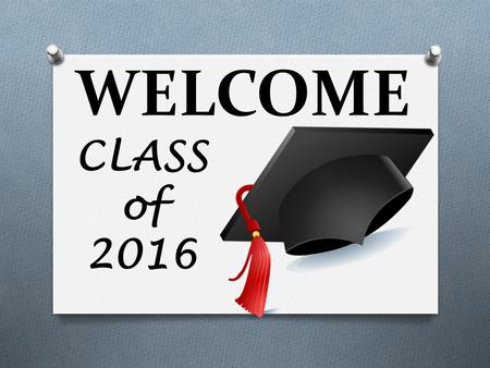 WELCOME CLASS of 2016. What Really Makes a Person Successful? O https://www.youtube.com/watch?v=H14bB uluwB8 https://www.youtube.com/watch?v=H14bB uluwB8.