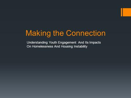 Making the Connection Understanding Youth Engagement And Its Impacts On Homelessness And Housing Instability.