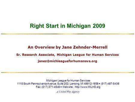 Right Start in Michigan 2009 Michigan League for Human Services 1115 South Pennsylvania Avenue, Suite 202, Lansing, MI 48912-1658 (517) 487-5436 Fax: (517)