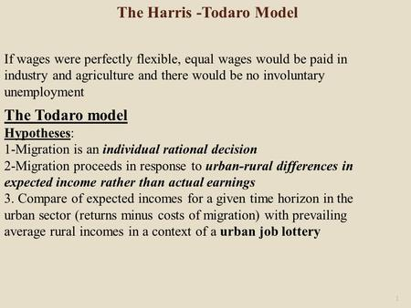 The Todaro model Hypotheses: 1-Migration is an individual rational decision 2-Migration proceeds in response to urban-rural differences in expected income.