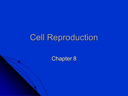 Cell Reproduction Chapter 8.