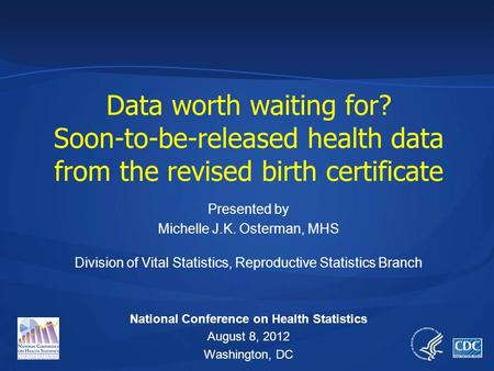Presented by Michelle J.K. Osterman, MHS Division of Vital Statistics, Reproductive Statistics Branch National Conference on Health Statistics August 8,