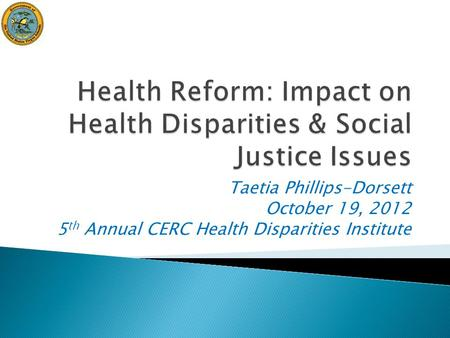 Taetia Phillips-Dorsett October 19, 2012 5 th Annual CERC Health Disparities Institute.