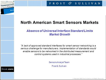 © Copyright 2002 Frost & Sullivan. All Rights Reserved. North American Smart Sensors Markets Absence of Universal Interface Standard Limits Market Growth.