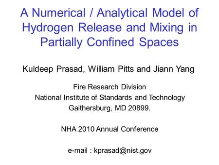 A Numerical / Analytical Model of Hydrogen Release and Mixing in Partially Confined Spaces Kuldeep Prasad, William Pitts and Jiann Yang Fire Research Division.