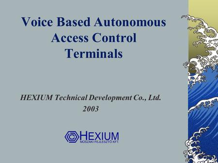 Voice Based Autonomous Access Control Terminals HEXIUM Technical Development Co., Ltd. 2003.