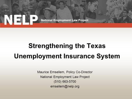 Strengthening the Texas Unemployment Insurance System Maurice Emsellem, Policy Co-Director National Employment Law Project (510) 663-5700